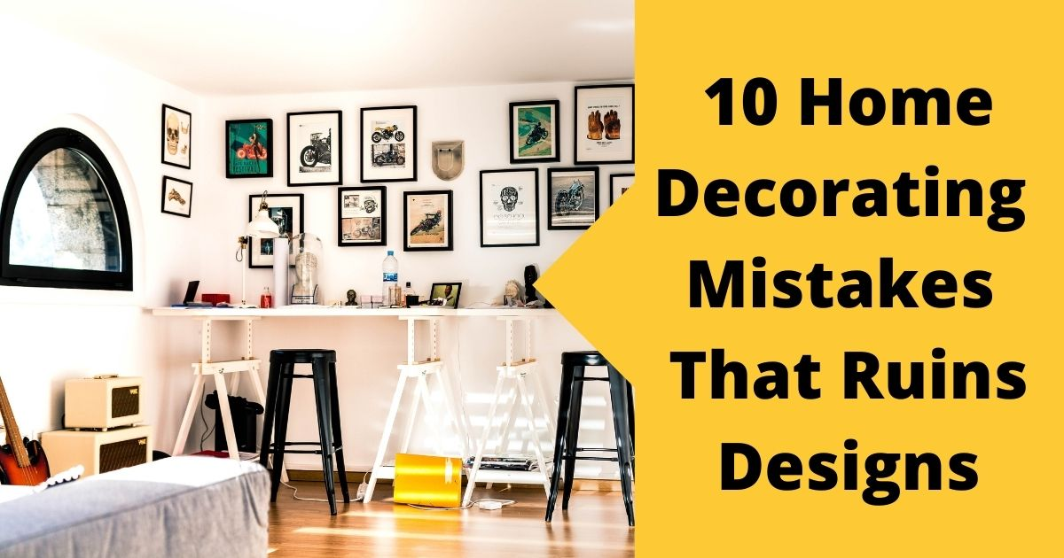 10 Home Decorating Mistakes That Ruins Designs