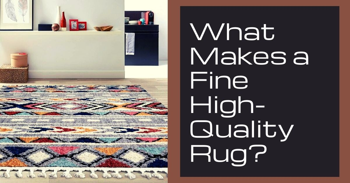What Makes a Fine High Quality Rug?