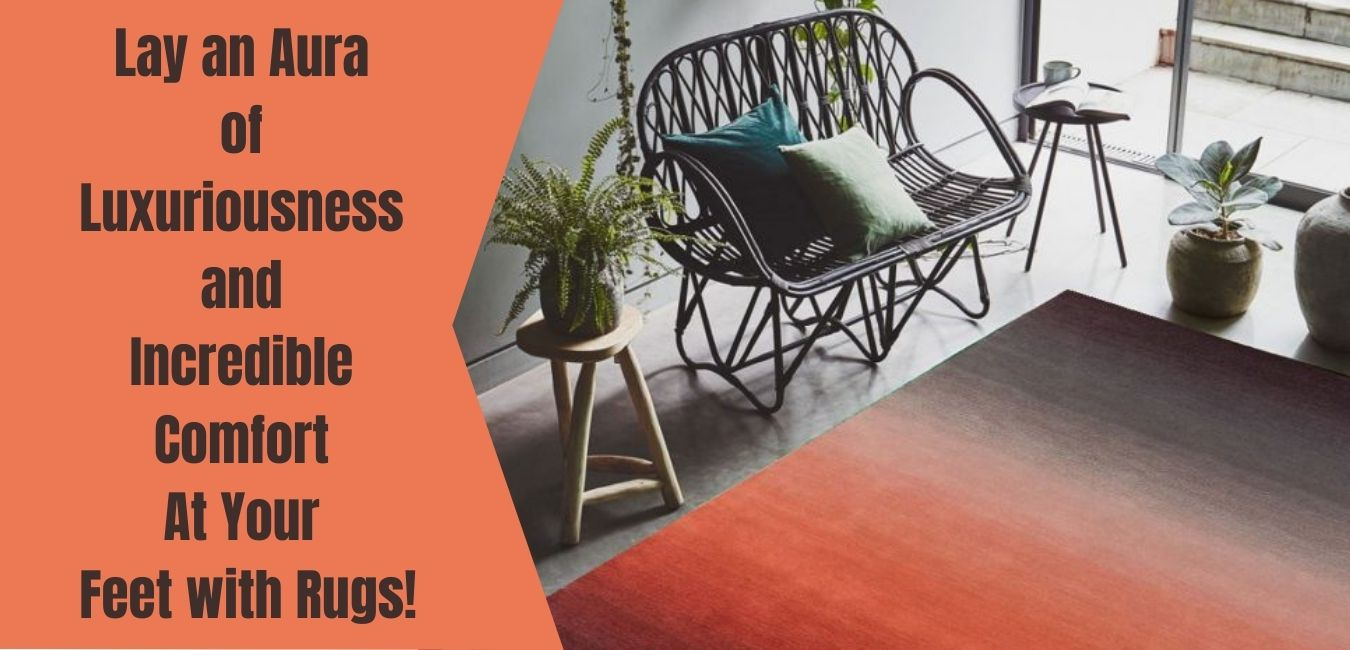 Lay an aura of luxuriousness and incredible comfort at your feet with Rugs!
